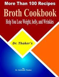 Dr. Thaker's  Broth Cookbook, Help You Lose Weight, Belly, and Wrinkles More Than 100 Recipes