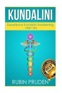 Kundalini: The Secret Steps to Experiencing Kundalini Awakening