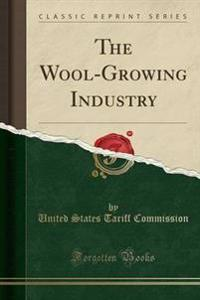The Wool-Growing Industry (Classic Reprint)
