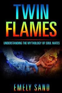 Twin Flames: Understanding the Mythology of Soul Mates