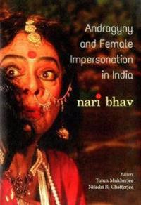 Androgyny & Female Impersonation in India: Nari Bhav