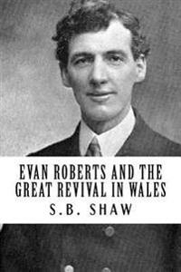 Evan Roberts and the Great Revival in Wales (Revival Press Edition)