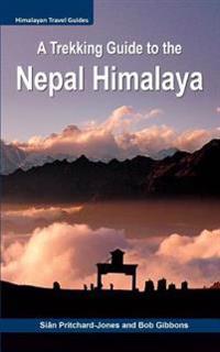 A Trekking Guide to the Nepal Himalaya: Everest, Annapurna, Mustang, Nar Phu, Langtang, Ganesh, Manaslu & Tsum, Rolwaling, Kanchenjunga, Makalu, Lumba