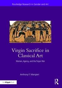 Virgin Sacrifice in Classical Art: Women, Agency, and the Trojan War