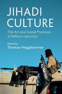 Jihadi Culture: The Art and Social Practices of Militant Islamists