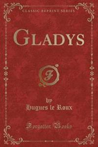 Gladys (Classic Reprint)