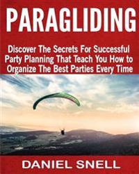 Paragliding: Discover the Secrets for Successful Party Planning That Teach You How to Organize the Best Parties Every Time