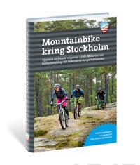Mountainbike kring Stockholm : upptäck de finaste stigarna - från Mälaröarnas kulturlandskap till Södertörns karga hällmarker