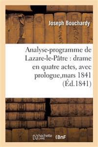 Analyse-Programme de Lazare-Le-Patre: Drame En Quatre Actes, Avec Prologue, Represente,
