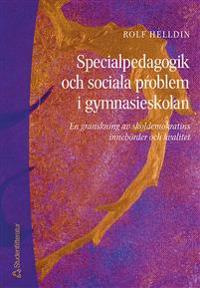 Specialpedagogik och sociala problem i gymnasieskolan - En granskning av skoldemokratins innebörder och kvalitet