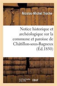Notice Historique Et Arch�ologique Sur La Commune Et Paroisse de Ch�tillon-Sous-Bagneux,