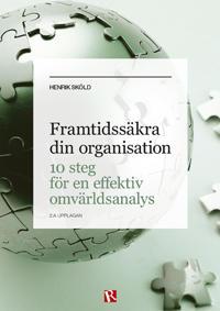 Framtidssäkra din organisation : 10 steg för en effektiv omvärldsanalys