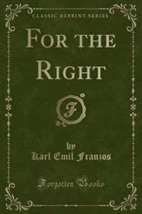 For the Right (Classic Reprint)