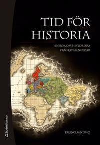 Tid för historia : en bok om historiska frågeställningar