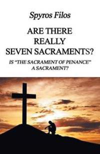 Are There Really Seven Sacraments? Is the Sacrament of Penance a Sacrament?