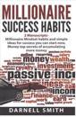 Millionaire Success Habits: 2 Manuscripts - Millionaire Mindset Habits and Simple Ideas for Success You Can Start Now, Money Top Secrets of Accumu