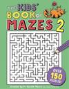 The Kids' Book of Mazes 2