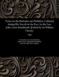 Notes on the Bedouins and Wahabys, Collected During His Travels in the East, by the Late John Lewis Burckhardt