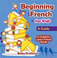 Beginning French for Kids: A Guide | A Children's Learn French Books
