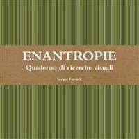 Enantropie. Quaderno Di Ricerche Visuali