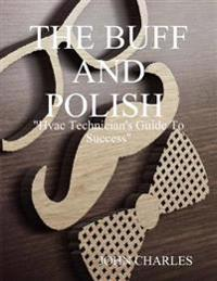 Buff and Polish: &quote;Hvac Technician's Guide to Success&quote;