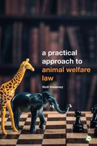 A Practical Approach to Animal Welfare Law: 2nd Edition