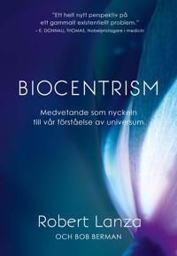 Biocentrism : medvetande som nyckeln till vår förståelse av universum