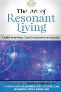 The Art of Resonant Living: A Guide to Moving from Dissonnance to Resonance