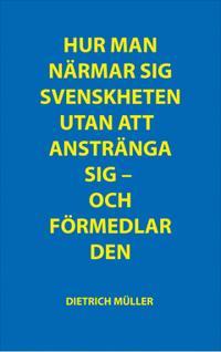 Hur man närmar sig svenskheten utan att anstränga sig ; Hur man förmedlar svenskheten utan att anstränga sig