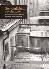 Bekvämlighetsrevolutionen : stockholmshushållen och miljön under 150 år i