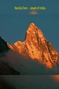 Nanda Devi - Jewel of India.: India's Highest Mountain.
