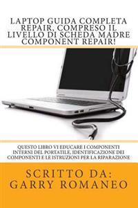 Laptop Guida Completa Repair, Compreso Il Livello Di Scheda Madre Component Repair!: Questo Libro VI Educare I Componenti Interni del Portatile, Ident