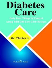 Dr. Thaker's Diabetes Care  Only Four Things to Control, Along With 200 Low Carb Recipes