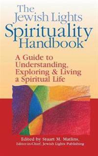 The Jewish Lights Spirituality Handbook: A Guide to Understanding, Exploring & Living a Spiritual Life