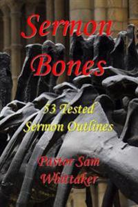 Sermon Bones, Vol. 1: 53 Tested Sermon Outlines