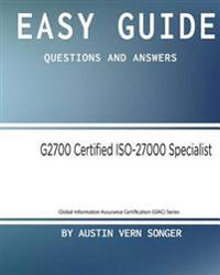 Easy Guide: G2700 Giac Certified ISO-27000 Specialist: Questions and Answers