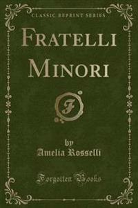 Fratelli Minori (Classic Reprint)