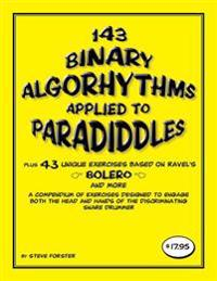 143 Binary Algorhythms Applied to Paradiddles Plus 43 Unique Exercises Based on Ravel's Bolero: A Compendium of Exercises Designed to Engage the Head