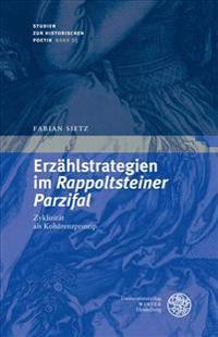 Erzahlstrategien Im Rappoldsteiner Parzifal: Zyklizitat ALS Koharenzprinzip Der Handschriften Und Dezentralen Erzahlens