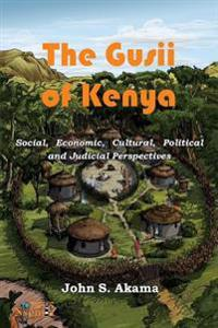 The Gusii of Kenya: Social, Economic, Cultural, Political & Judicial Perspectives