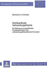 Nichtkardinale Verhandlungstheorie: Ein Beitrag Zum Begrifflichen Fundament Spiel- Und Verhandlungstheoretischer Konzepte