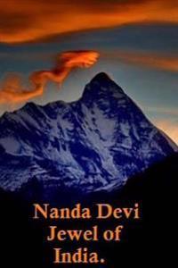 Nanda Devi - The Jewel of India.: India's Tallest Peak.