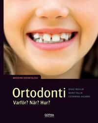 Ortodonti varför, när, hur? : Modern odontologi
