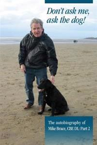 Don't Ask Me, Ask the Dog!: The Autobiography of Mike Brace CBE DL: Part 2