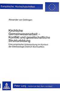 Kirchliche Gemeinwesenarbeit - Konflikt Und Gesellschaftliche Strukturbildung: Eine Empirische Untersuchung Im Kontext Der Ekklesiologie Dietrich Bonh