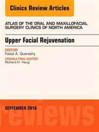Upper Facial Rejuvenation, An Issue of Atlas of the Oral and Maxillofacial Surgery Clinics of North America, E-Book