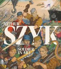 Arthur Szyk: Soldier in Art