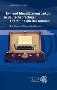 Exil Und Identitatskonstruktion in Deutschsprachiger Literatur Exilierter Autoren: Das Beispiel Said Und Rapithwin