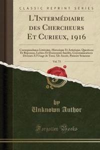 L'Interm�diaire Des Chercheurs Et Curieux, 1916, Vol. 73