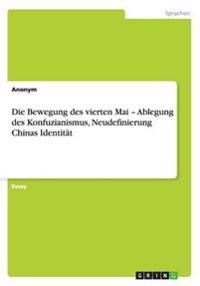 Die Bewegung Des Vierten Mai - Ablegung Des Konfuzianismus, Neudefinierung Chinas Identit t
